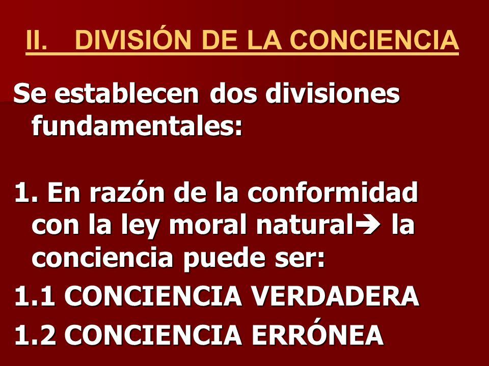 Se establecen dos divisiones fundamentales: 1. En razón de la conformidad con la ley moral natural natural la conciencia puede ser: 1.1 CONCIENCIA VER