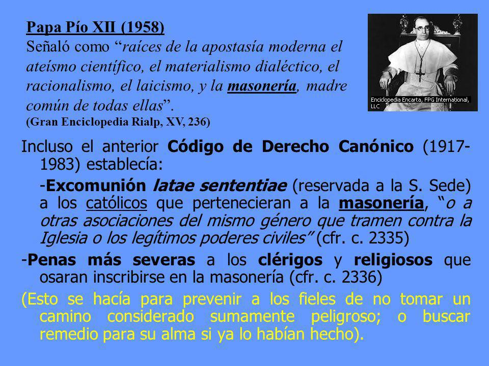 Clemente XII (1738): Const. In eminenti Pío VII (1821): Const. Ecclesiam a Iesu Christo Pío IX (1869): Bula Apostolicae Sedis Leo XIII (1884): Enc. Hu