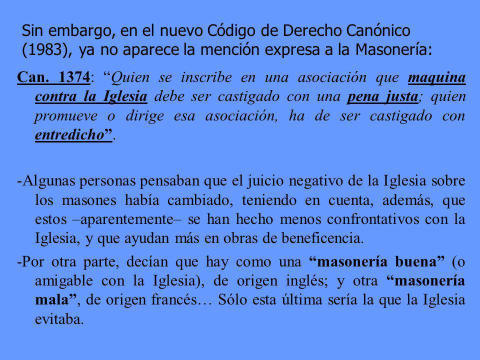 Incluso el anterior Código de Derecho Canónico (1917- 1983) establecía: -Excomunión latae sententiae (reservada a la S. Sede) a los católicos que pert
