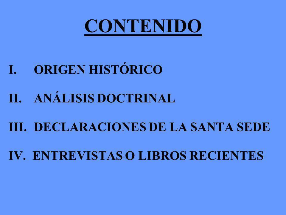 CONTENIDO I.ORIGEN HISTÓRICO II.ANÁLISIS DOCTRINAL III.DECLARACIONES DE LA SANTA SEDE IV.