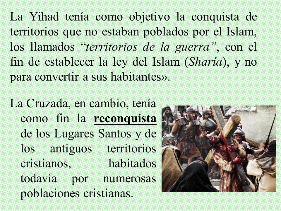 La Yihad, en su forma guerrera, se admite desde el origen en el Islam: es anterior a la guerra santa cristiana, que fue más bien una desviación doctri