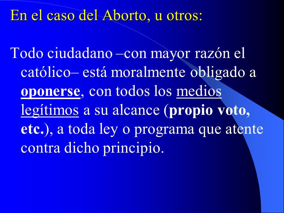 - Se proponen leyes sin preocuparse de las consecuencias a futuro: destruirán el principio de intangibilidad de la vida humana -Casos concretos (abort