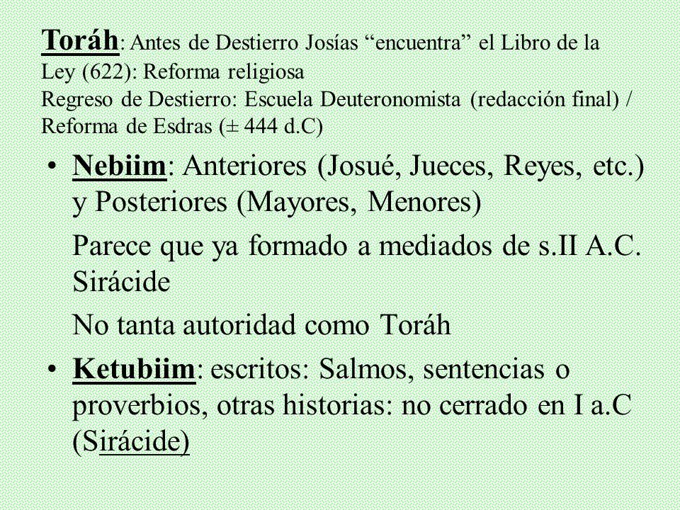 Inicio era cristiana: no cerrado el Canon Judío… Hasta ± siglo II o 140 Sí la estructura: TNK ± TaNaKa (II Mac 2,13; Prólogo Sirácide = Eclesiástico)