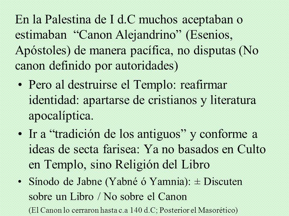 Comenzará a darse después del 70 d.C hasta mediados del S. II: Secta de Fariseos impondrán su canon a otros judíos Problema: 2 Tradiciones: Hebrea-Pal