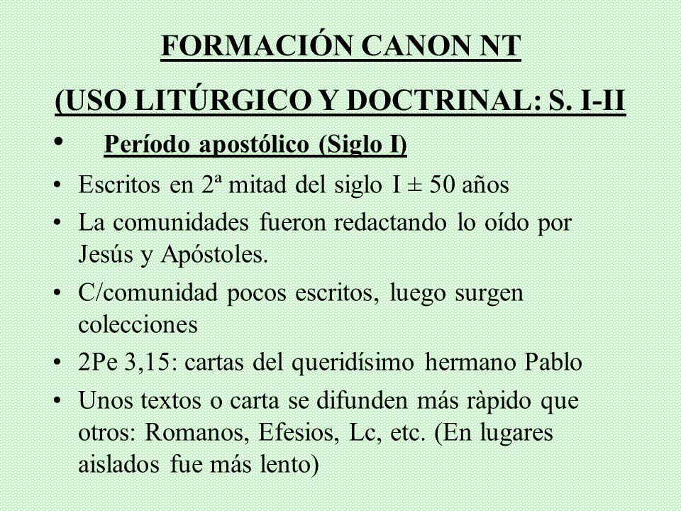 II. HISTORIA DEL CANON DEL NT (¿Manipulación?) No claro, pero 2 etapas: Formación práctica de libros (Canon) por uso litúrgico y doctrinal: I-II Const