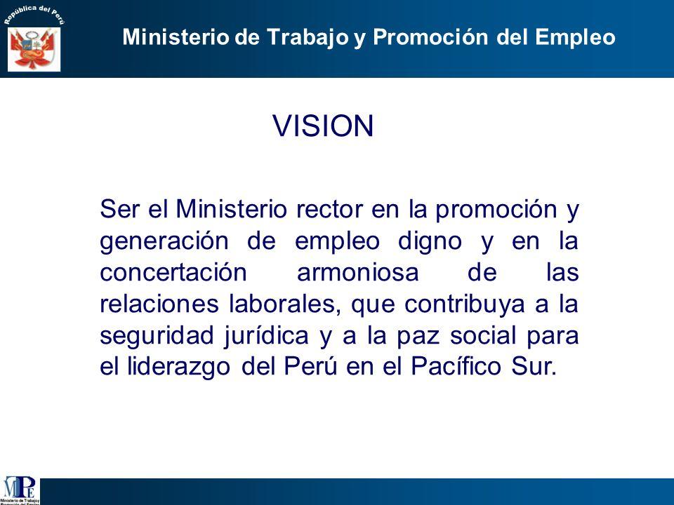 Ser el Ministerio rector en la promoción y generación de empleo digno y en la concertación armoniosa de las relaciones laborales, que contribuya a la seguridad jurídica y a la paz social para el liderazgo del Perú en el Pacífico Sur.