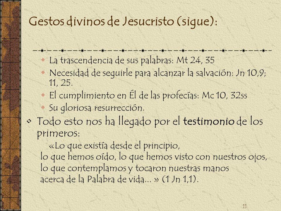 11 Gestos divinos de Jesucristo (sigue): La trascendencia de sus palabras: Mt 24, 35 Necesidad de seguirle para alcanzar la salvación: Jn 10,9; 11, 25