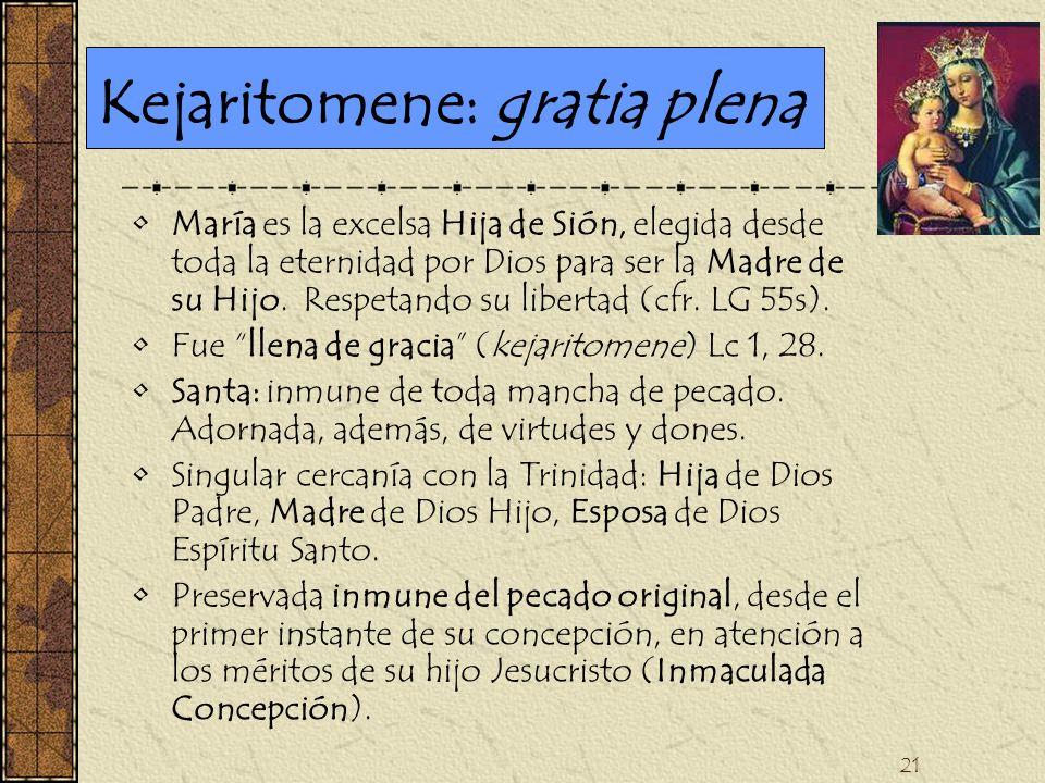 21 Kejaritomene: gratia plena María es la excelsa Hija de Sión, elegida desde toda la eternidad por Dios para ser la Madre de su Hijo. Respetando su l