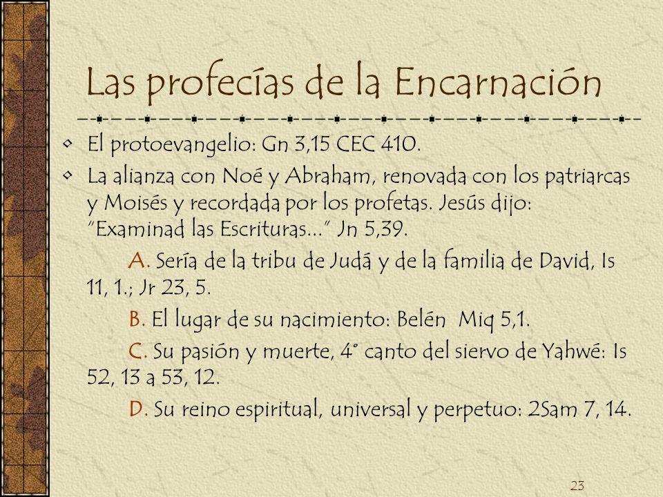 23 Las profecías de la Encarnación El protoevangelio: Gn 3,15 CEC 410. La alianza con Noé y Abraham, renovada con los patriarcas y Moisés y recordada