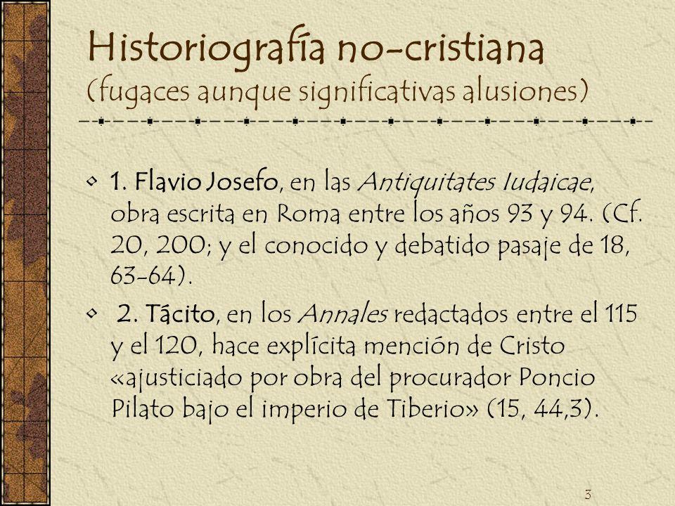 3 Historiografía no-cristiana (fugaces aunque significativas alusiones) 1. Flavio Josefo, en las Antiquitates Iudaicae, obra escrita en Roma entre los