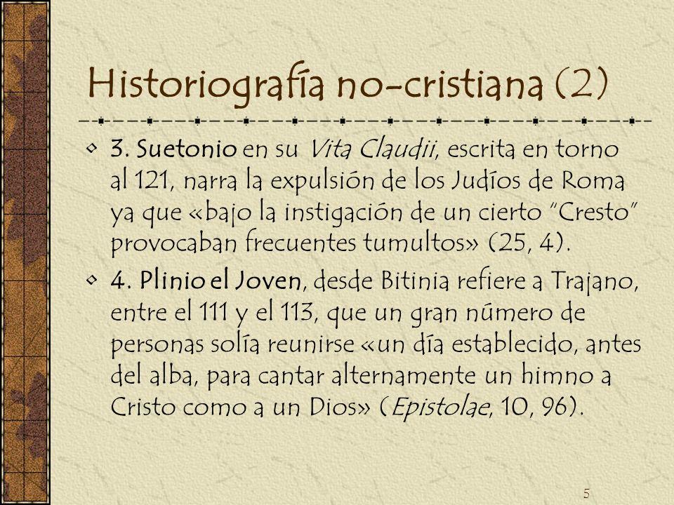 5 Historiografía no-cristiana (2) 3. Suetonio en su Vita Claudii, escrita en torno al 121, narra la expulsión de los Judíos de Roma ya que «bajo la in