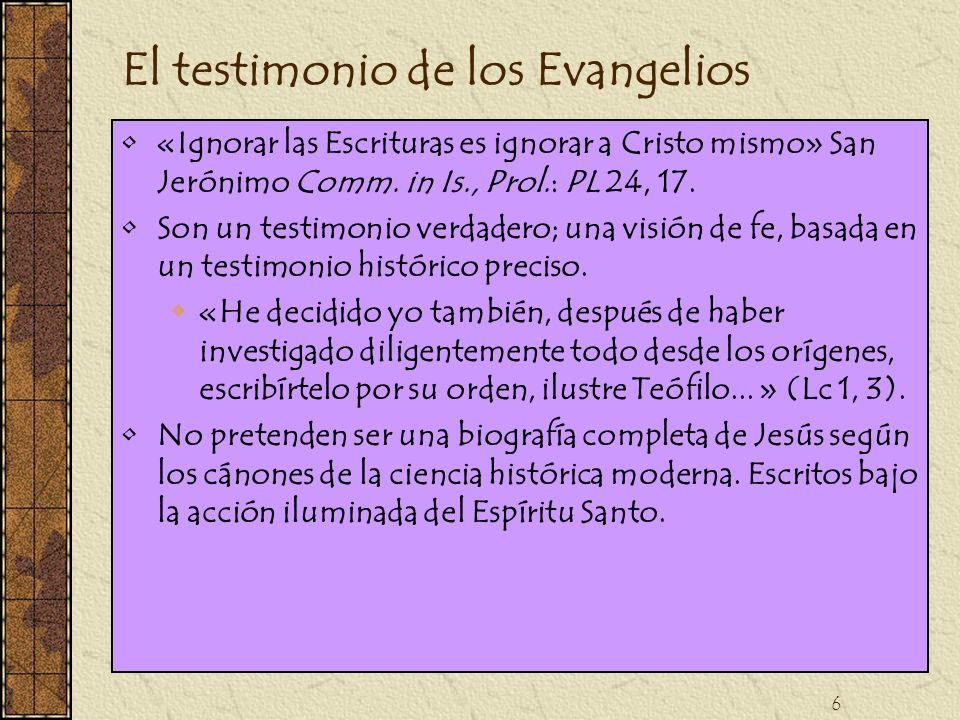 6 El testimonio de los Evangelios «Ignorar las Escrituras es ignorar a Cristo mismo» San Jerónimo Comm. in Is., Prol.: PL 24, 17. Son un testimonio ve