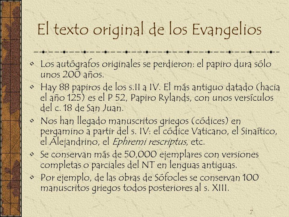 7 El texto original de los Evangelios Los autógrafos originales se perdieron: el papiro dura sólo unos 200 años. Hay 88 papiros de los s.II a IV. El m