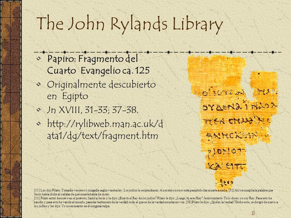 8 The John Rylands Library Papiro: Fragmento del Cuarto Evangelio ca. 125 Originalmente descubierto en Egipto Jn XVIII, 31-33; 37-38. http://rylibweb.