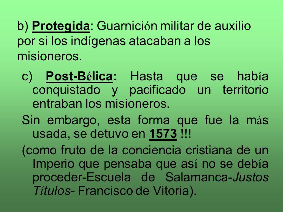 a) Apost ó lica: Sin armas (como la desarrollada por fray Bartolom é de Las Casas en Verapaz, Guatemala). B á sicamente, la Evangelizaci ó n se desarr