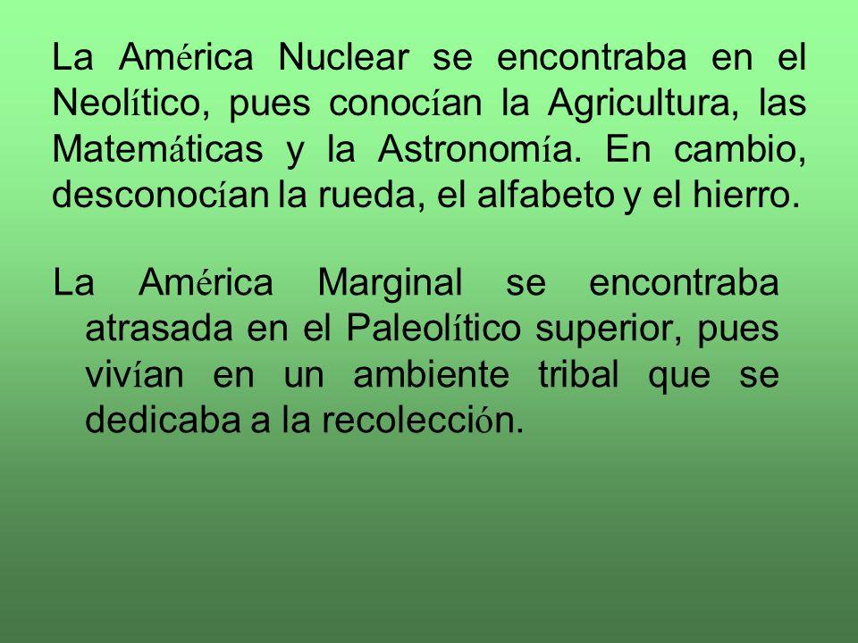 Inculturación de la Vera religio Básicamente, la América que hallaron los españoles estaba formada por 2 grandes grupos: a) América Nuclear: Sede de l
