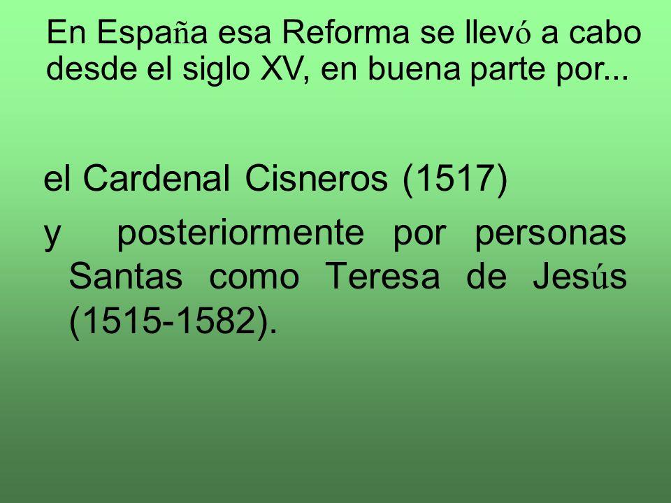 el Cardenal Cisneros (1517) y posteriormente por personas Santas como Teresa de Jes ú s (1515-1582).