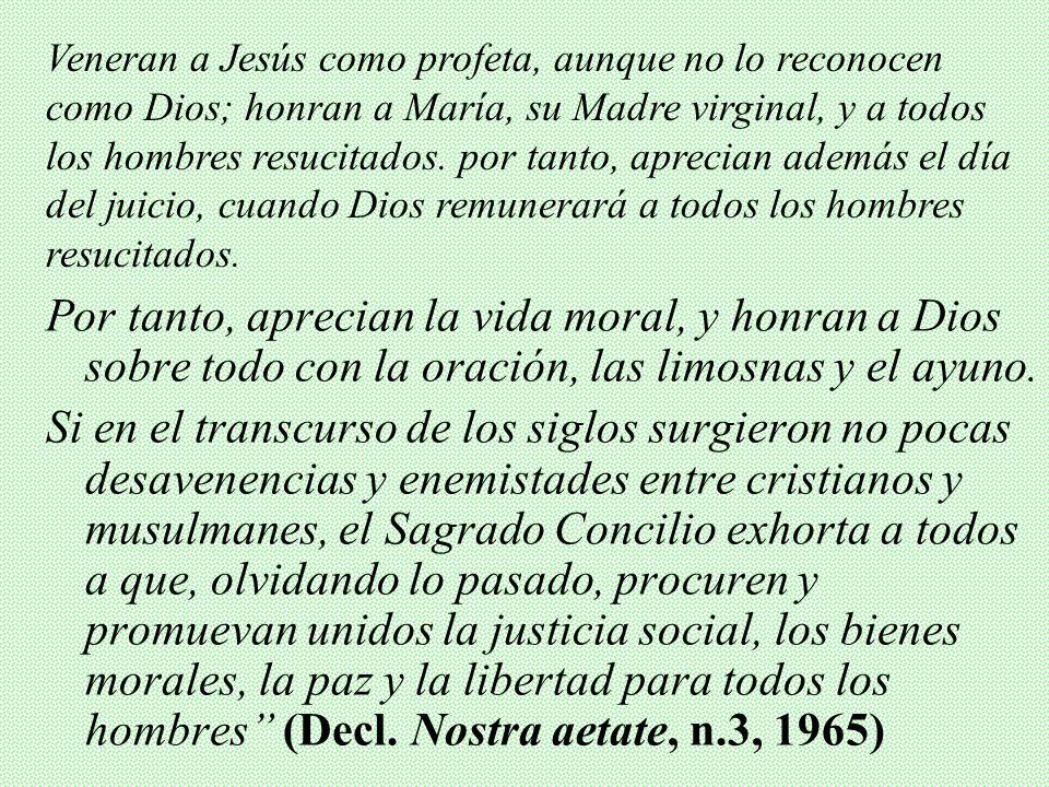 VI. MAGISTERIO DE LA IGLESIA Vaticano II: La Iglesia mira también con aprecio y los musulmanes que adoran al único Dios, viviente y subsistente, miser