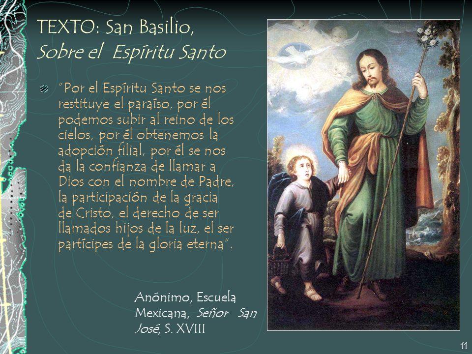11 TEXTO: San Basilio, Sobre el Espíritu Santo Por el Espíritu Santo se nos restituye el paraíso, por él podemos subir al reino de los cielos, por él