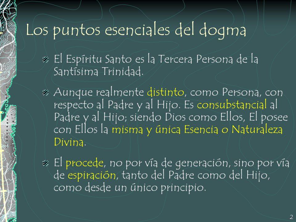 2 Los puntos esenciales del dogma El Espíritu Santo es la Tercera Persona de la Santísima Trinidad. Aunque realmente distinto, como Persona, con respe