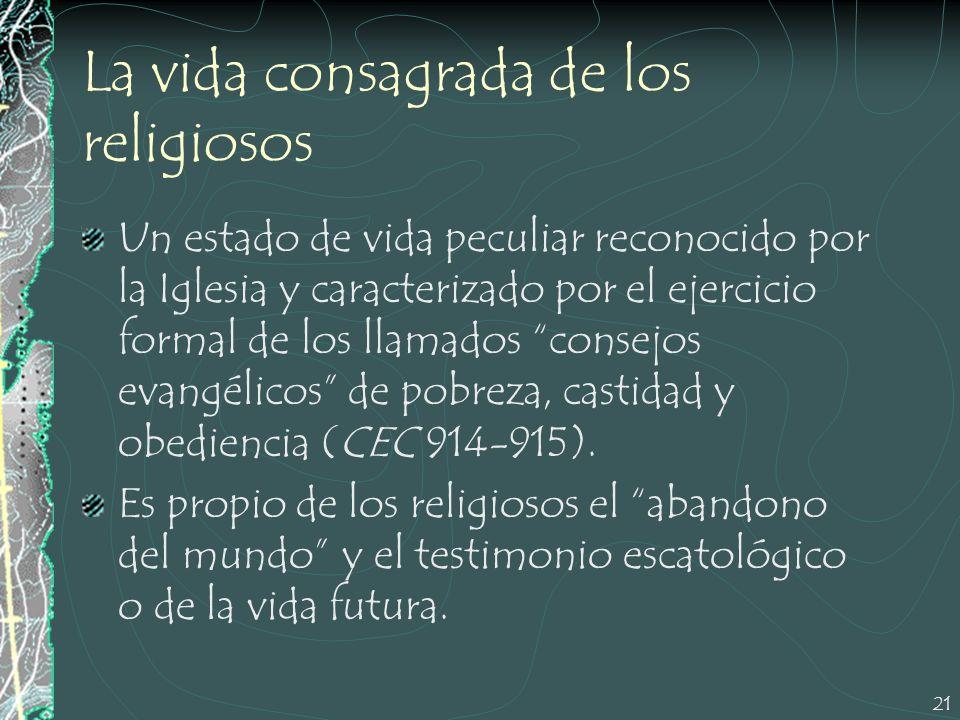 21 La vida consagrada de los religiosos Un estado de vida peculiar reconocido por la Iglesia y caracterizado por el ejercicio formal de los llamados c