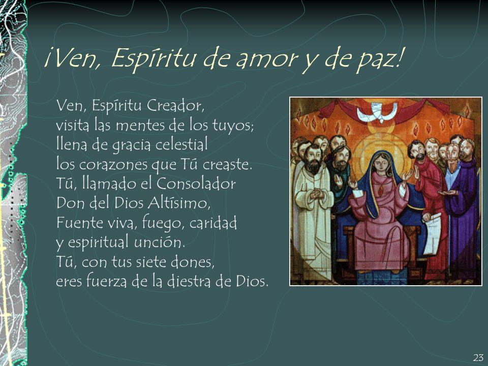 23 Ven, Espíritu Creador, visita las mentes de los tuyos; llena de gracia celestial los corazones que Tú creaste. Tú, llamado el Consolador Don del Di