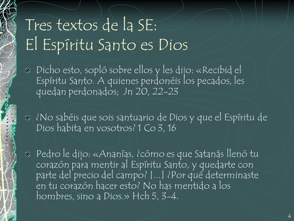 4 Tres textos de la SE: El Espíritu Santo es Dios Dicho esto, sopló sobre ellos y les dijo: «Recibid el Espíritu Santo. A quienes perdonéis los pecado