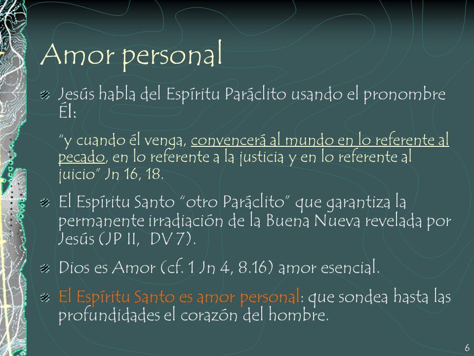 6 Amor personal Jesús habla del Espíritu Paráclito usando el pronombre Él: y cuando él venga, convencerá al mundo en lo referente al pecado, en lo ref