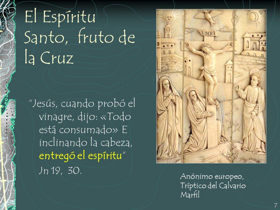 7 El Espíritu Santo, fruto de la Cruz Jesús, cuando probó el vinagre, dijo: «Todo está consumado» E inclinando la cabeza, entregó el espíritu Jn 19, 3