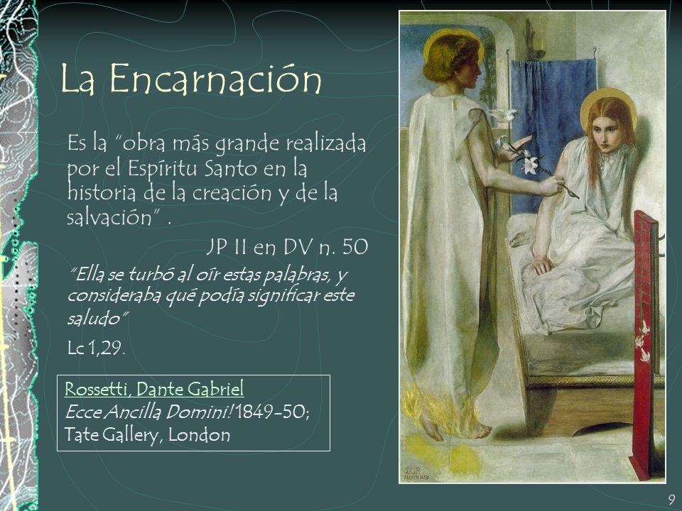 9 La Encarnación Es la obra más grande realizada por el Espíritu Santo en la historia de la creación y de la salvación. JP II en DV n. 50 Ella se turb