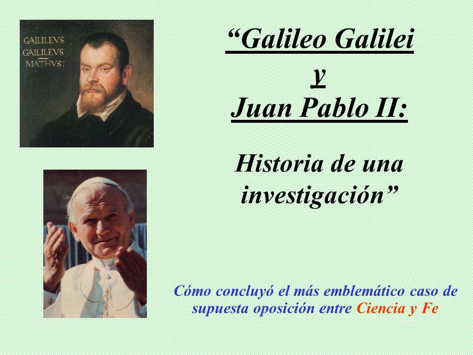 Galileo Galilei y Juan Pablo II: Historia de una investigación Cómo concluyó el más emblemático caso de supuesta oposición entre Ciencia y Fe