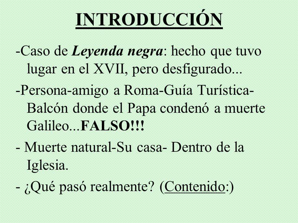 INTRODUCCIÓN -Caso de Leyenda negra: hecho que tuvo lugar en el XVII, pero desfigurado...