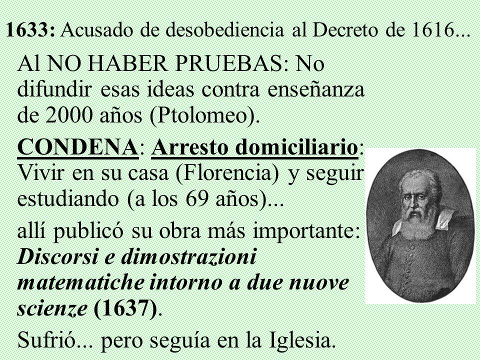 -Unos 15 años después, en 1632, Galileo publicó una obra titulada: Diálogo sobre los dos grandes sistemas del mundo… …donde defendía el Heliocentrismo