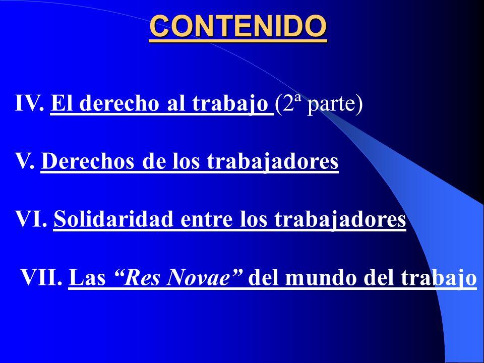 CONTENIDO IV.El derecho al trabajo (2ª parte) V. Derechos de los trabajadores VI.