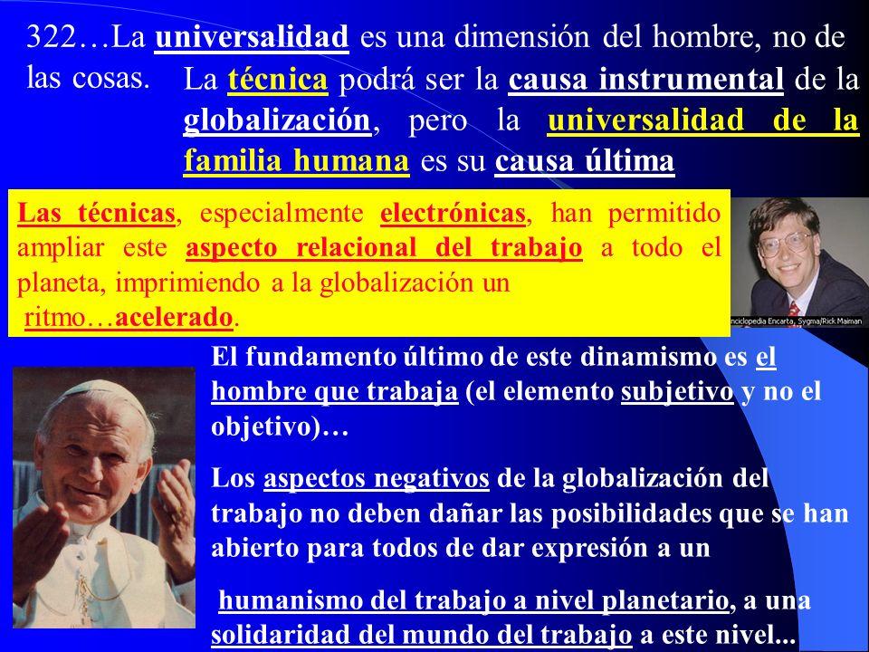 la globalización de las finanzas, de la economía, del comercio y del trabajo, jamás deben violar la dignidad y la centralidad de la persona humana, ni