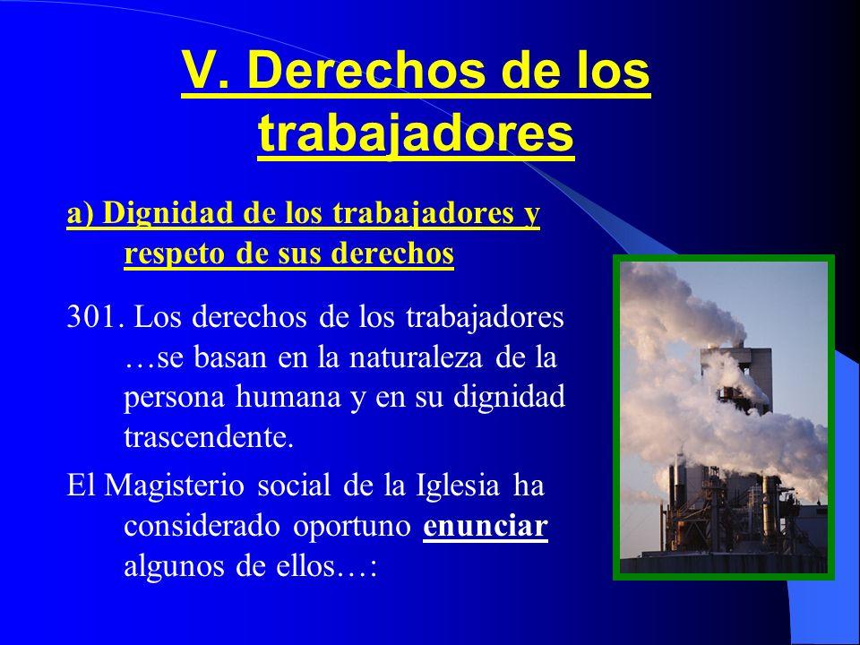 V.Derechos de los trabajadores a) Dignidad de los trabajadores y respeto de sus derechos 301.