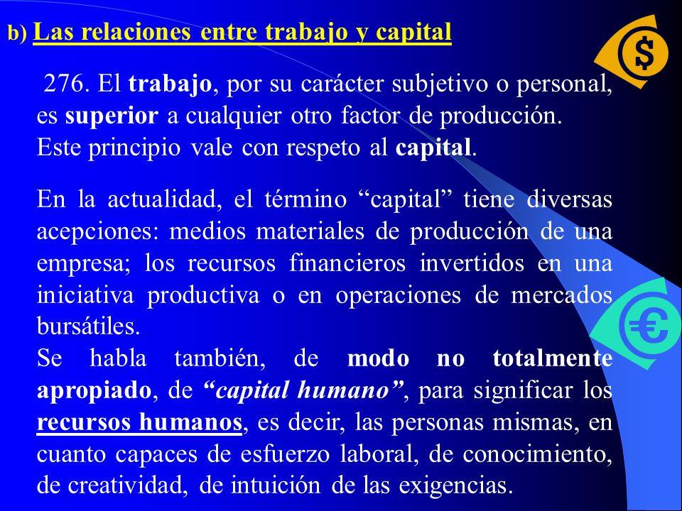 273. El trabajo humano posee también una intrínseca dimensión social. El trabajo de un hombre, en efecto, se vincula naturalmente con el de otros homb