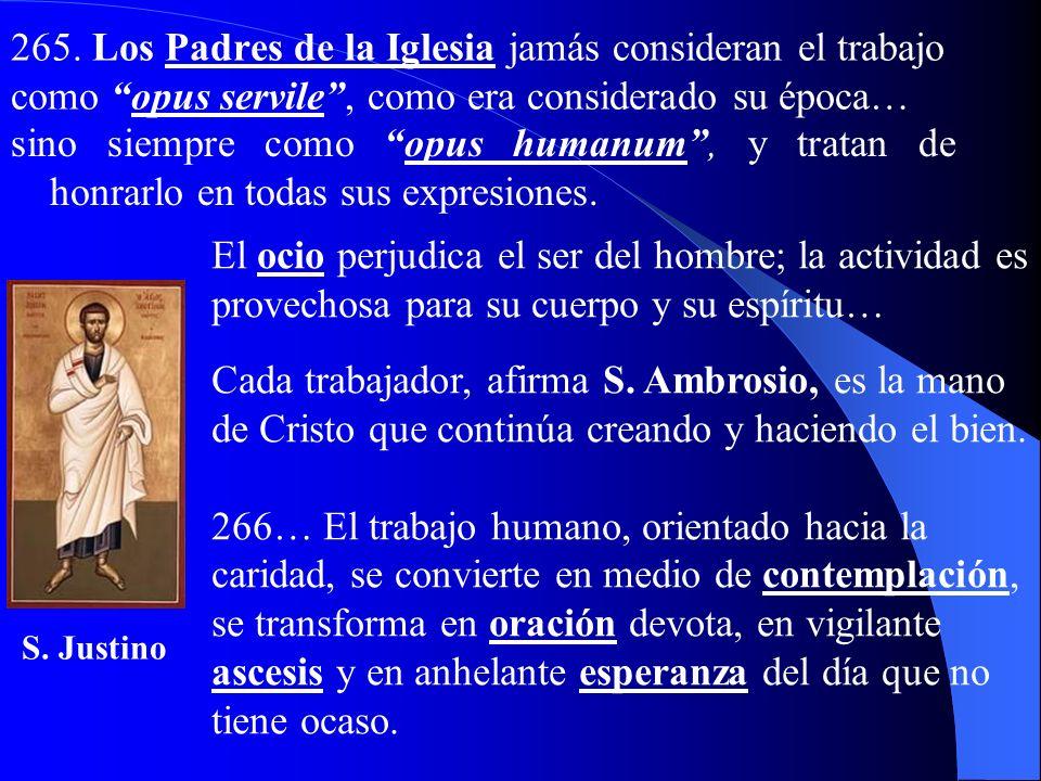 c) El deber de trabajar 264… Ningún cristiano, por el hecho de pertenecer a una comunidad solidaria y fraterna, debe sentirse con derecho a no trabaja