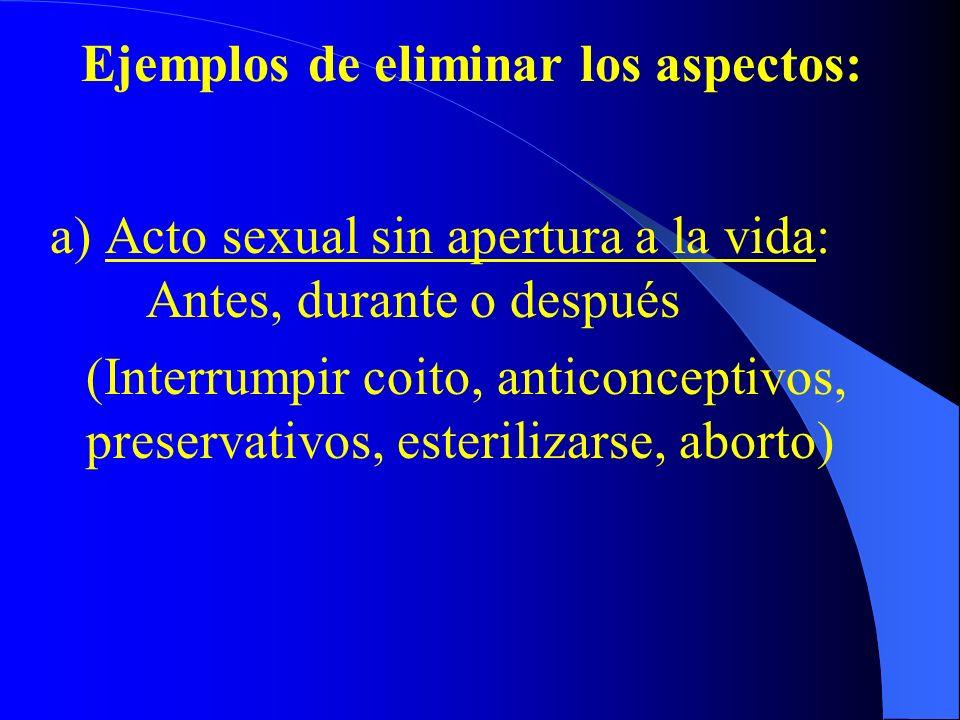 LEY NATURAL: ACTO SEXUAL = (ASP. UNITIVO + ASP. PROCREATIVO) Placer, amor Apertura a la vida católico, ateo Si se quita uno de los aspectos, se rompe