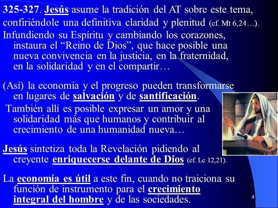 3 I. Aspectos bíblicos a) El hombre, pobreza y riqueza 323-324. En el A. Testamento se encuentra una doble postura frente a los bienes económicos y la