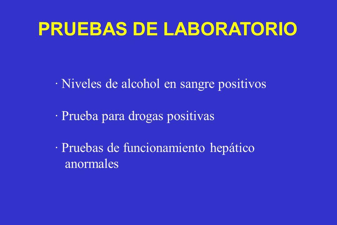 · Niveles de alcohol en sangre positivos · Prueba para drogas positivas · Pruebas de funcionamiento hepático anormales PRUEBAS DE LABORATORIO