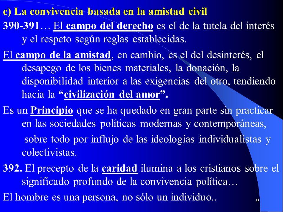 8 388…En la época actual se considera que el bien común consiste principalmente en la defensa de los derechos y deberes de la persona humana… Estos so