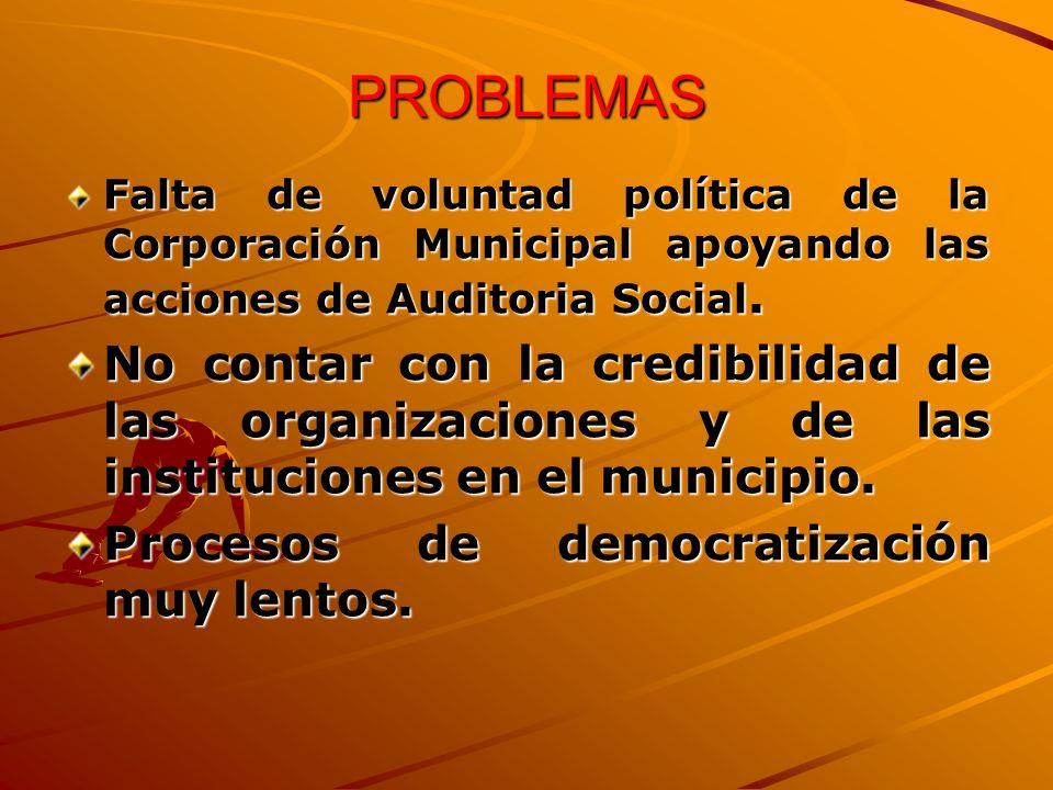 PROBLEMAS Falta de voluntad política de la Corporación Municipal apoyando las acciones de Auditoria Social.