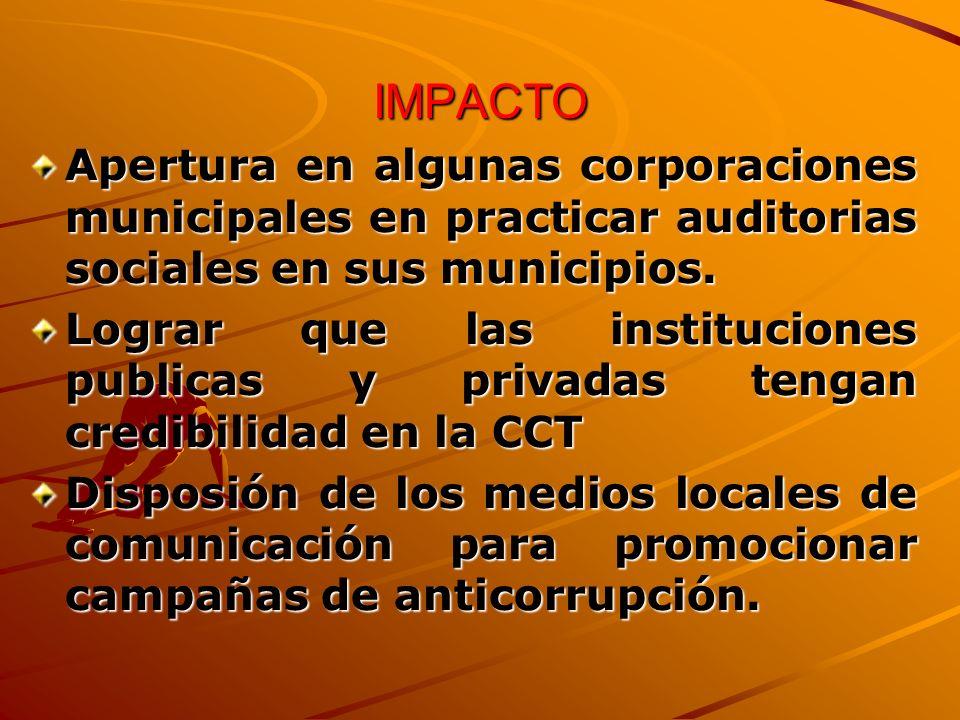 IMPACTO Apertura en algunas corporaciones municipales en practicar auditorias sociales en sus municipios.