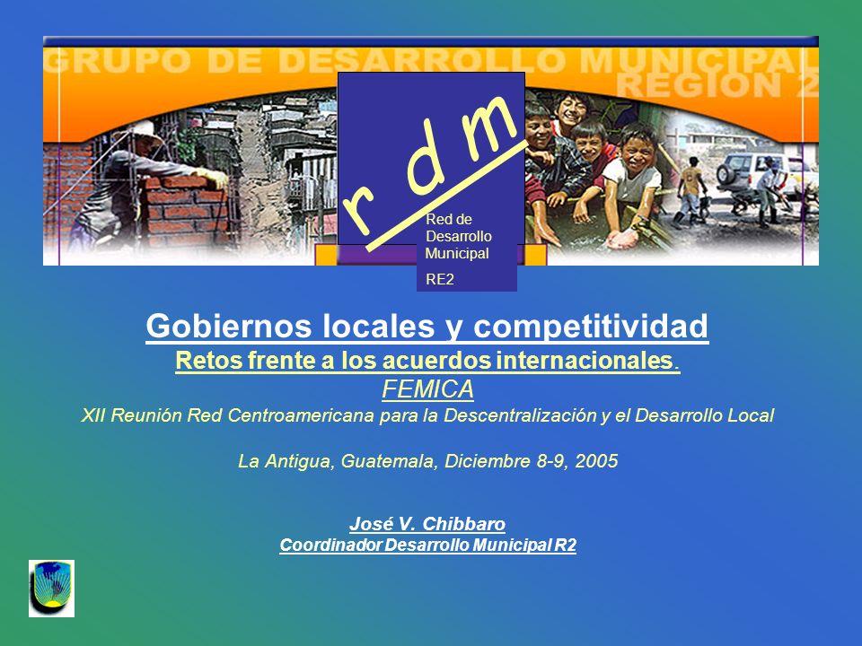 Gobiernos locales y competitividad Retos frente a los acuerdos internacionales. FEMICA XII Reunión Red Centroamericana para la Descentralización y el