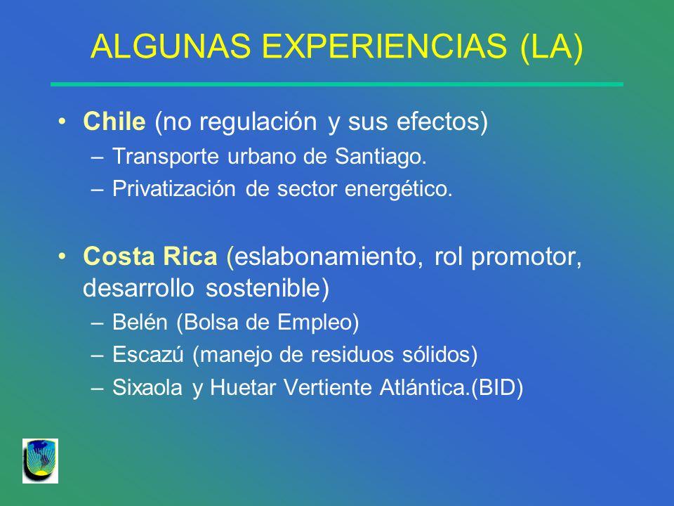 ALGUNAS EXPERIENCIAS (LA) Chile (no regulación y sus efectos) –Transporte urbano de Santiago. –Privatización de sector energético. Costa Rica (eslabon