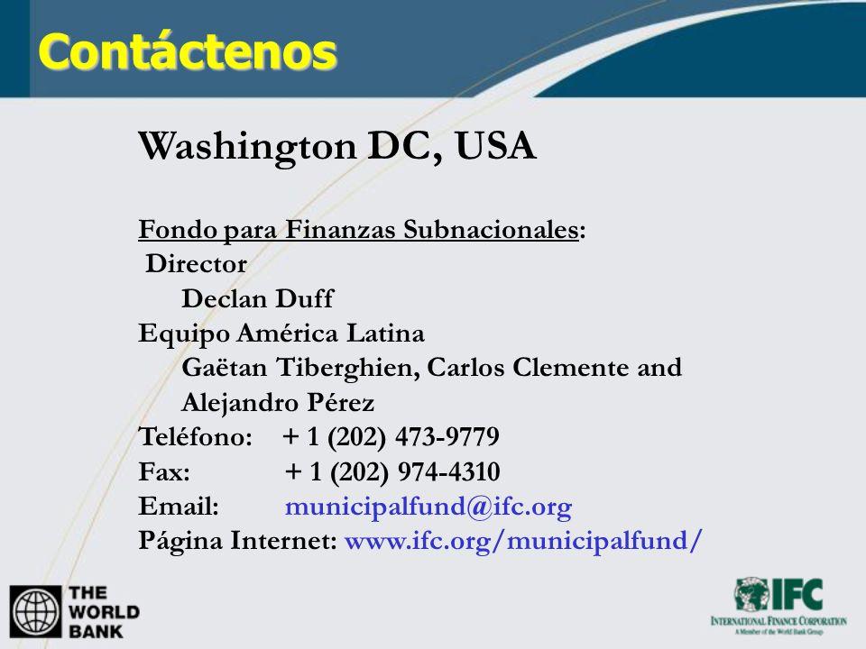 Contáctenos Washington DC, USA Fondo para Finanzas Subnacionales: Director Declan Duff Equipo América Latina Gaëtan Tiberghien, Carlos Clemente and Alejandro Pérez Teléfono: + 1 (202) 473-9779 Fax: + 1 (202) 974-4310 Email: municipalfund@ifc.org Página Internet: www.ifc.org/municipalfund/