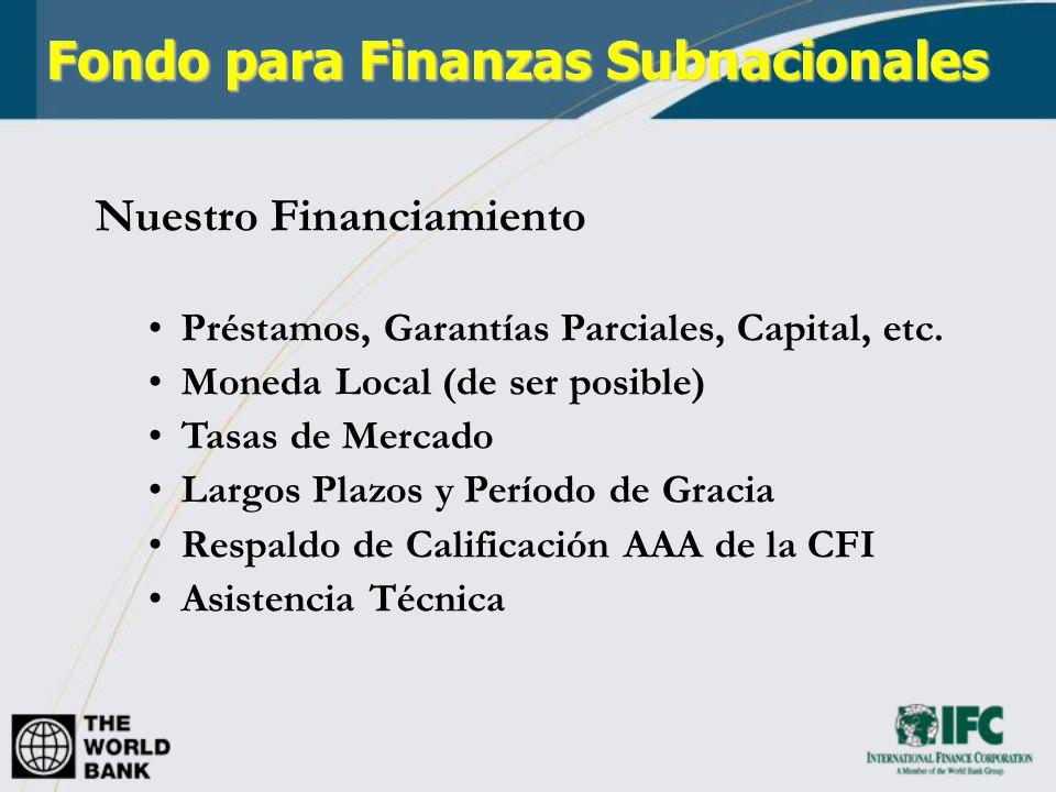 Nuestro Financiamiento Préstamos, Garantías Parciales, Capital, etc. Moneda Local (de ser posible) Tasas de Mercado Largos Plazos y Período de Gracia