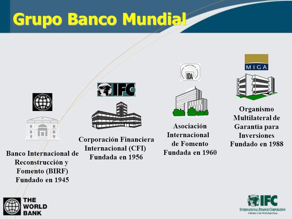 Grupo Banco Mundial Banco Internacional de Reconstrucción y Fomento (BIRF) Fundado en 1945 Corporación Financiera Internacional (CFI) Fundada en 1956