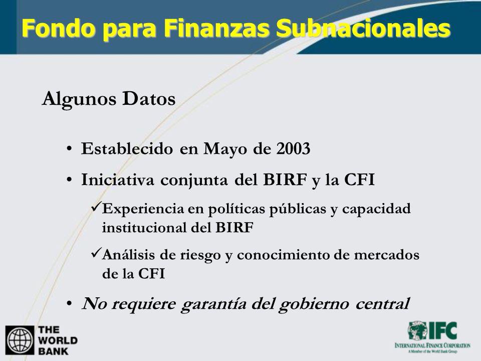 Algunos Datos Establecido en Mayo de 2003 Iniciativa conjunta del BIRF y la CFI Experiencia en políticas públicas y capacidad institucional del BIRF A
